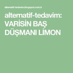 alternatif-tedavim: VARİSİN BAŞ DÜŞMANI LİMON
