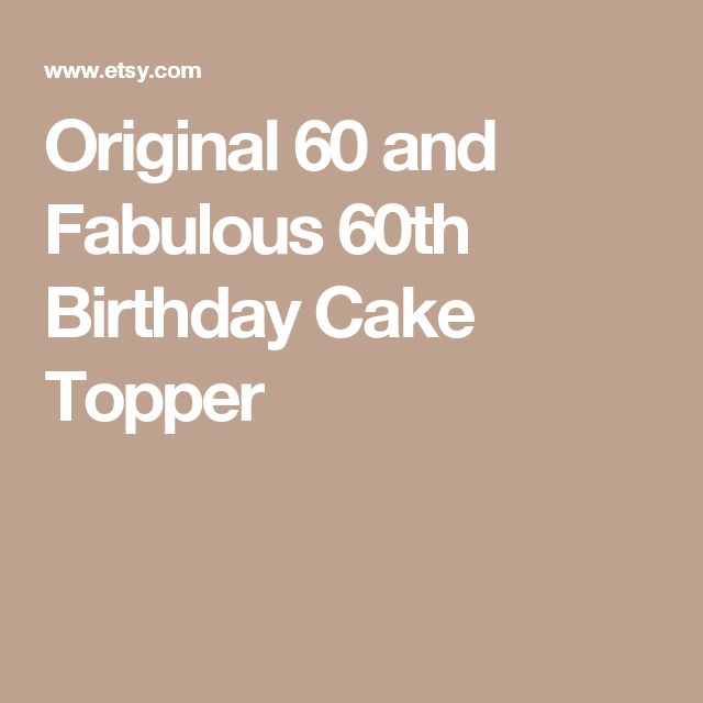Original 60 and Fabulous 60th Birthday Cake Topper