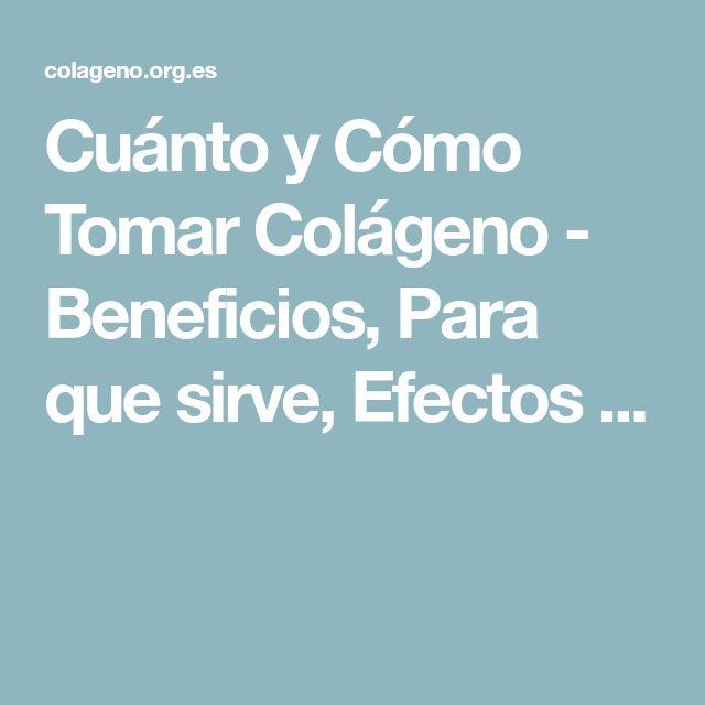 Cuánto y Cómo Tomar Colágeno - Beneficios, Para que sirve, Efectos ...