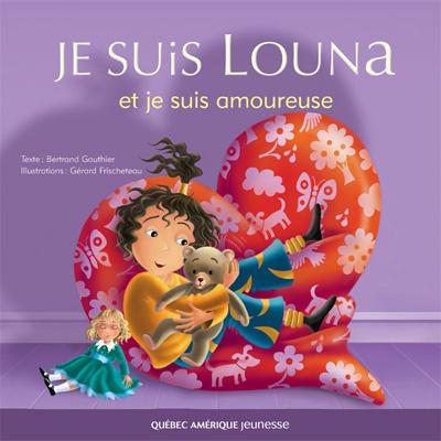Québec Amérique - Jeunesse | Albums (3+) | Je suis Louna et je suis amoureuse - Bertrand Gauthier