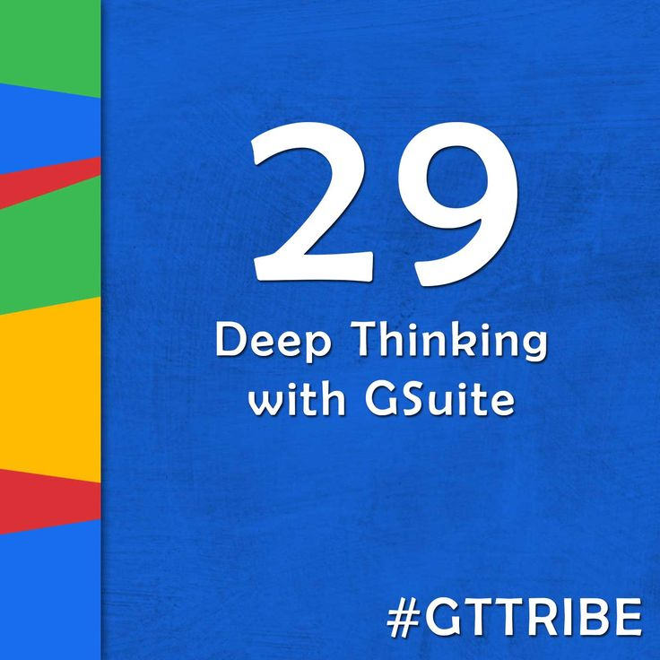Deep thinking and uses for GSuite in this way of thinking go hand in hand.