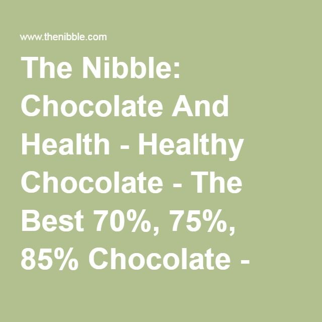 The Nibble: Chocolate And Health - Healthy Chocolate - The Best 70%, 75%, 85% Chocolate - High Percentage Cacao Chocolate Bars - Product Review - Peter Rot - THE NIBBLE Specialty Food Magazine