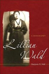 Lillian Wald: A Biography