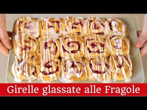 GIRELLE GLASSATE ALLE FRAGOLE Ricetta facile - Strawberry Rolls With Vanilla Glaze Easy recipe - YouTube