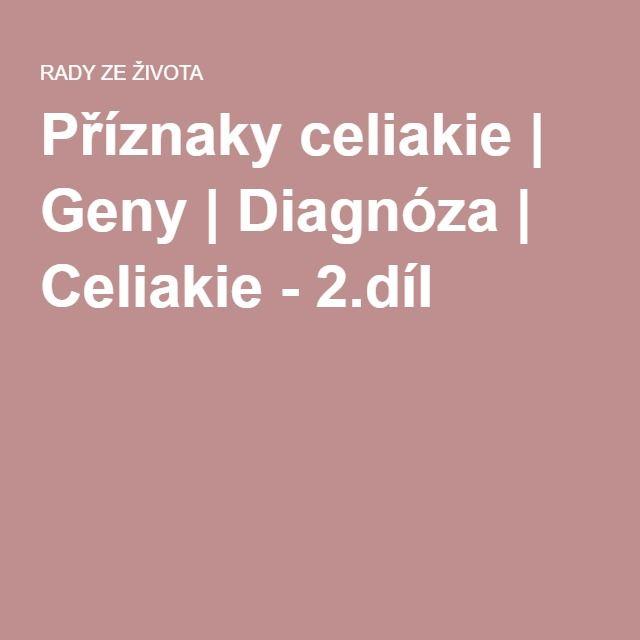 Příznaky celiakie | Je dědičná? | Cesta k diagnóze | Celiakie - 2.díl