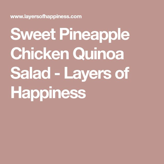 Sweet Pineapple Chicken Quinoa Salad - Layers of Happiness
