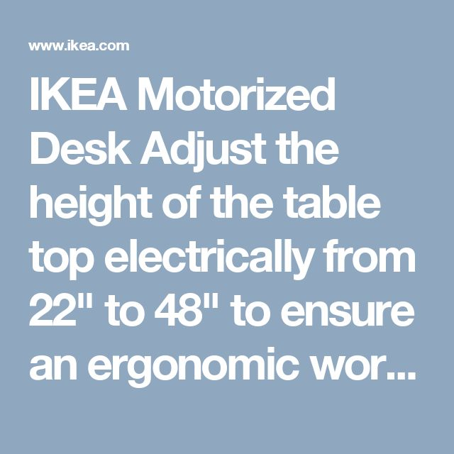 """IKEA Motorized Desk Adjust the height of the table top electrically from 22"""" to 48"""" to ensure an ergonomic working position."""