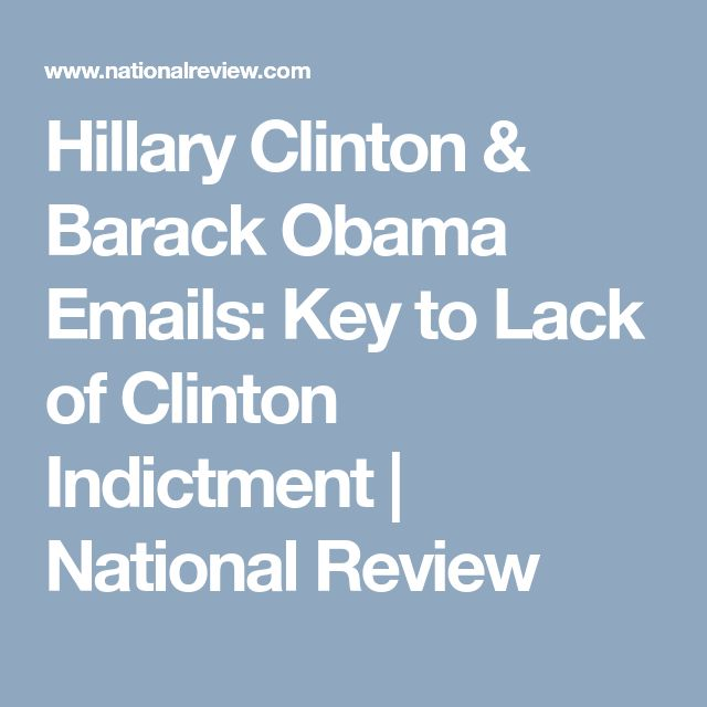 Hillary Clinton & Barack Obama Emails: Key to Lack of Clinton Indictment | National Review