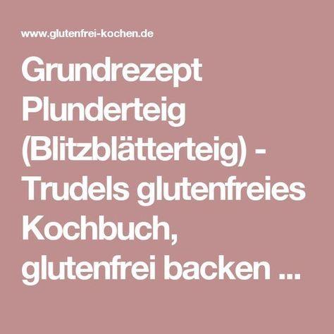 Grundrezept Plunderteig (Blitzblätterteig) - Trudels glutenfreies Kochbuch, glutenfrei backen und kochen bei Zöliakie. Glutenfreie Rezepte, laktosefreie Rezepte, glutenfreies Brot