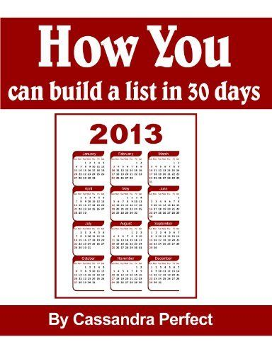 How You Can Build A List In 30 Days by Cassandra Perfect, -Here you will find out how to build a marketing list in 30 days using free easy methods online. Whether you're a newbie or a pro these tips will help you in just 30 short days to build a successful working list.