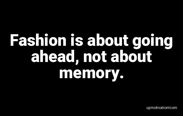 Fashion is about going ahead,