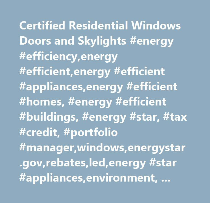 Certified Residential Windows Doors and Skylights #energy #efficiency,energy #efficient,energy #efficient #appliances,energy #efficient #homes, #energy #efficient #buildings, #energy #star, #tax #credit, #portfolio #manager,windows,energystar.gov,rebates,led,energy #star #appliances,environment, #energy #savings,emissions, #greenhouse #gas,bills, #save #money,climate #change,tax,certified #buildings,certified #homes,certified #products,most #efficient,energy #audit,ask #the #expert,my…