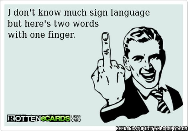 I don't know much sign language but here's two words with one finger. | eCards