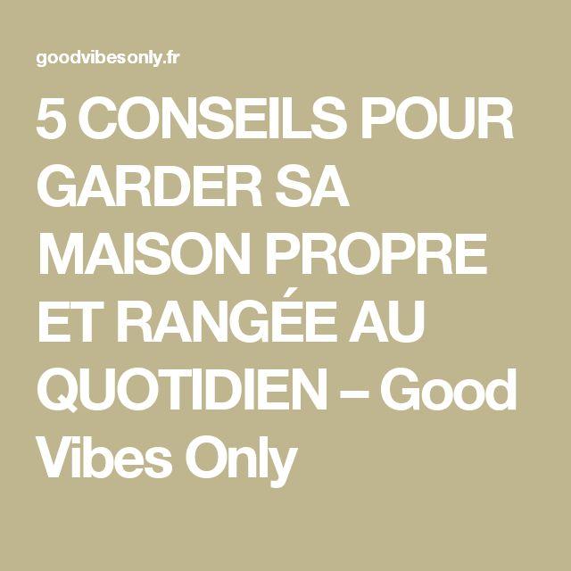5 CONSEILS POUR GARDER SA MAISON PROPRE ET RANGÉE AU QUOTIDIEN – Good Vibes Only