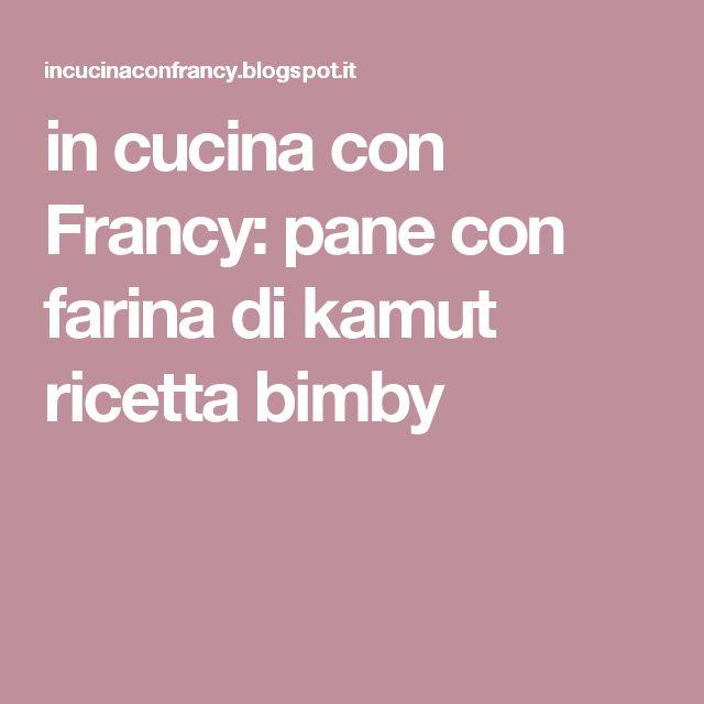 in cucina con Francy: pane con farina di kamut ricetta bimby