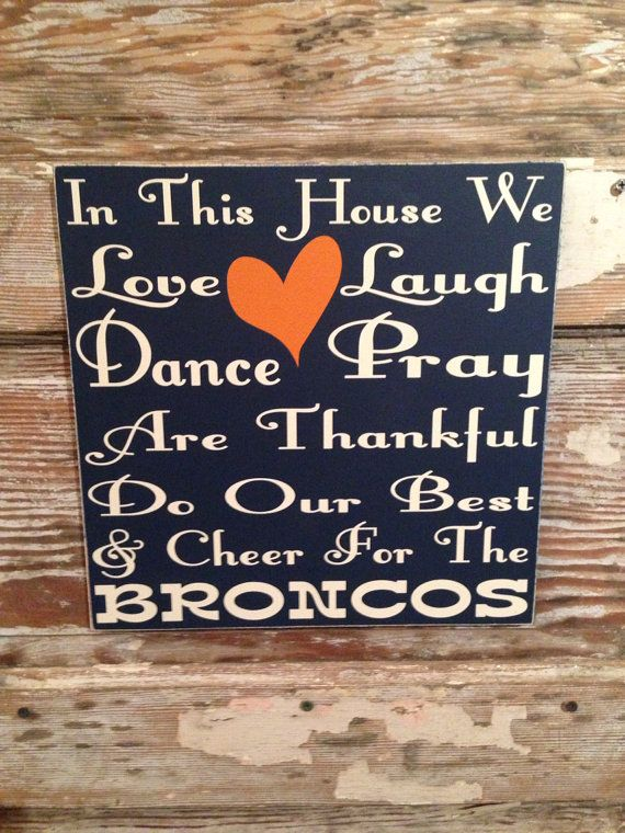 In This House We Love, Laugh, Dance, Pray, Are Thankful, Do Our Best & Cheer For The Broncos customized football NFL wood  Sign 12x12