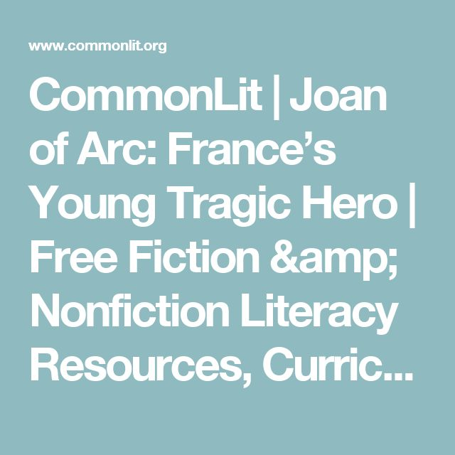 CommonLit | Joan of Arc: France's Young Tragic Hero     |     Free Fiction & Nonfiction Literacy Resources, Curriculum, & Assessment Materials for Middle &     High School English Language Arts