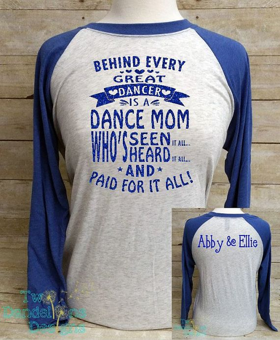 Custom dance mom shirt. https://www.etsy.com/listing/457245454/dance-mom-shirt-behind-every-dancer