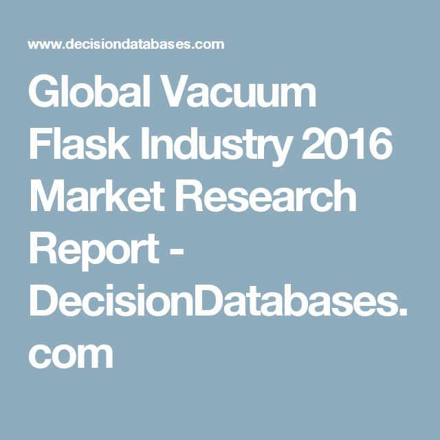 Global Vacuum Flask Industry 2016 Market Research Report - DecisionDatabases.com