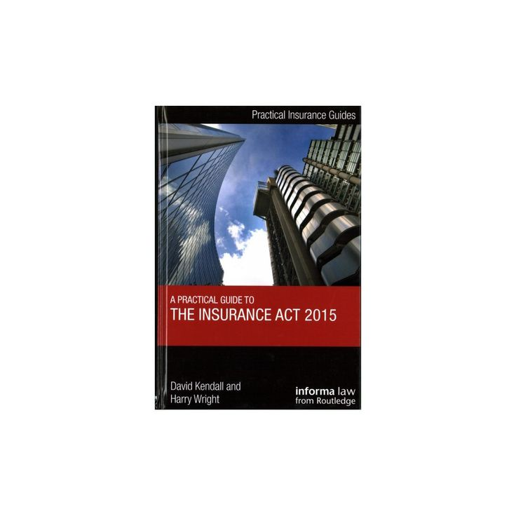 Guide to the Insurance Act 2015 (Hardcover) (David Kendall & Harry Knight)