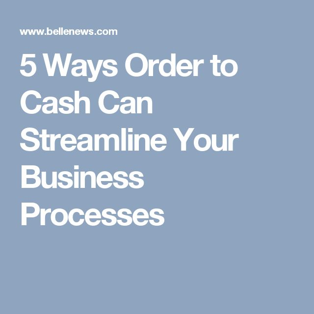 5 Ways Order to Cash Can Streamline Your Business Processes