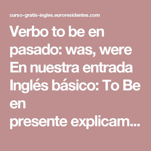 "Verbo to be en pasado: was, were En nuestra entrada Inglés básico: To Be en presente explicamos que el verbo to be es un verbo irregular, por lo que al conjugarlo en tiempos verbales como el presente simple o el pasado simple  no seguirá las normas. Tiene sus propias formas verbales.  Conjugación del verbo ""to be"" en pasado simple  AFIRMATIVO I was We / You / They were He / She / it was   NEGATIVO I was not We / You / They were not He / She / it was not  También podemos usar la forma…"