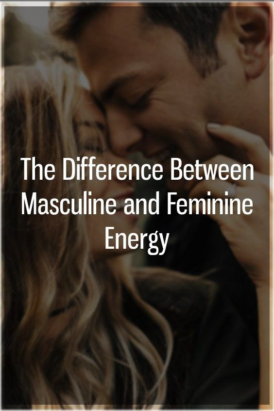 The Difference Between Masculine and Feminine Energy