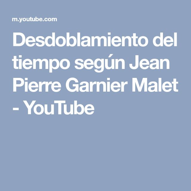 Desdoblamiento del tiempo según Jean Pierre Garnier Malet - YouTube