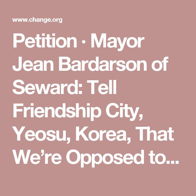 Petition · Mayor Jean Bardarson of Seward: Tell Friendship City, Yeosu, Korea, That We're Opposed to Torture/Consumption of Dogs/Cats · Change.org
