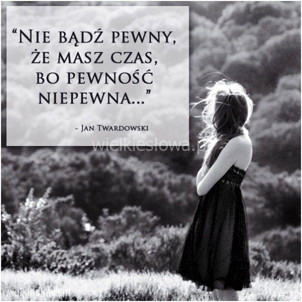 Nie bądź pewny, że masz czas... #Twardowski-Jan,  #Czas-i-przemijanie
