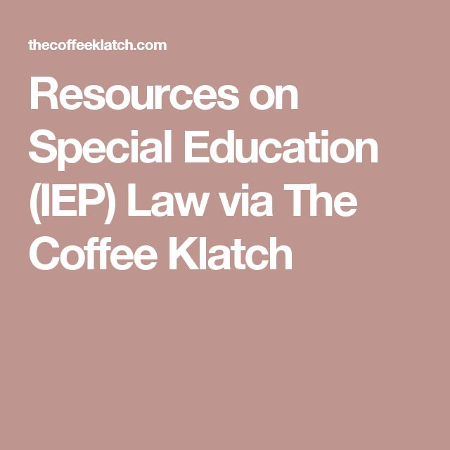 Resources on Special Education (IEP) Law via The Coffee Klatch