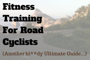 The Ultimate Guide To Fitness Training For Road Cyclists thumbnail