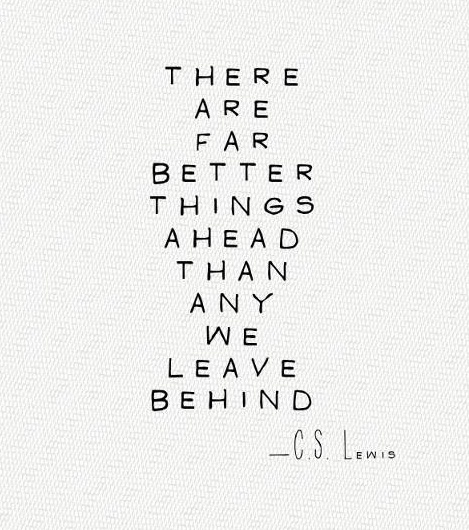 .: Better Things, Motivation Quotes, Truths, Cs Lewis, Living, Inspiration Quotes, C S Lewis, Things Ahead, Moving Forward