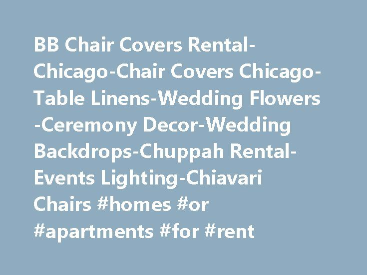 BB Chair Covers Rental-Chicago-Chair Covers Chicago-Table Linens-Wedding Flowers-Ceremony Decor-Wedding Backdrops-Chuppah Rental-Events Lighting-Chiavari Chairs #homes #or #apartments #for #rent http://rental.remmont.com/bb-chair-covers-rental-chicago-chair-covers-chicago-table-linens-wedding-flowers-ceremony-decor-wedding-backdrops-chuppah-rental-events-lighting-chiavari-chairs-homes-or-apartments-for-rent/  #chair rentals # Main Navigation Planning a very special Wedding, Party of the Year…