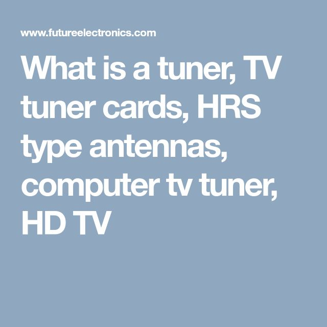 What is a tuner, TV tuner cards, HRS type antennas, computer tv tuner, HD TV