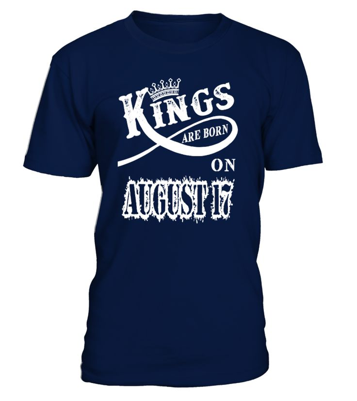 Kings are born on August 17  #gift #idea #shirt #image #family #myson #mentee #father #mother #grandfather