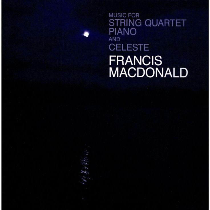 Francis MacDonald - Music for String Quartet, Piano and Celeste (CD)