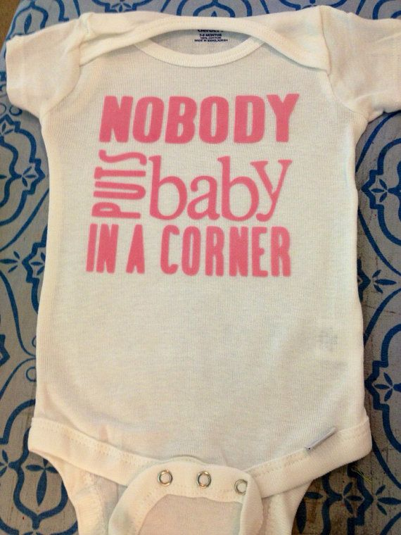 Nobody Puts Baby in a Corner Dirty Dancing Onesie $12 - Buying this for Stacey's baby shower! :) Maybe a few other girl babyshowers!