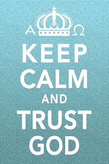 : Life Stuff, Inspiration, Amenities, Keepcalm, Things, Living, Favorite Pin, Keep Calm And Trust God, Trust In God