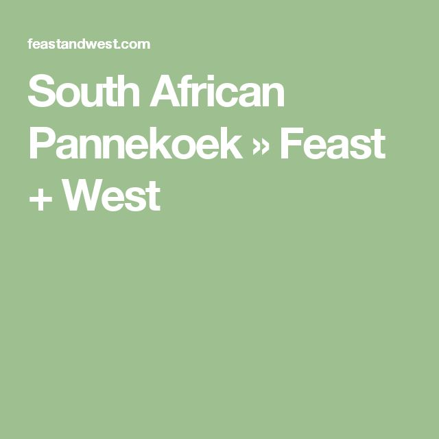 South African Pannekoek » Feast + West