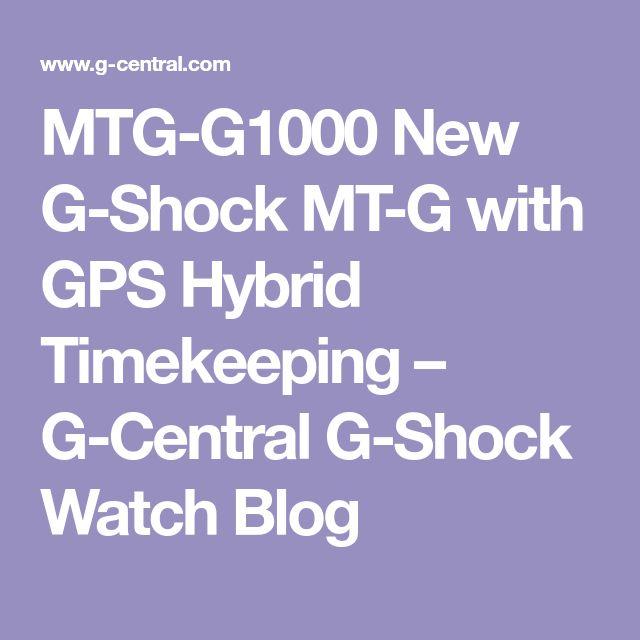 MTG-G1000 New G-Shock MT-G with GPS Hybrid Timekeeping – G-Central G-Shock Watch Blog