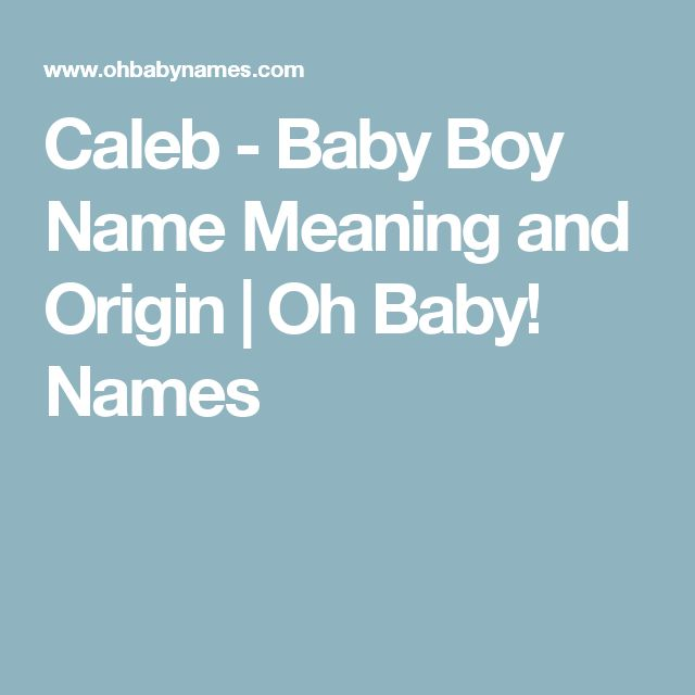 Caleb - Baby Boy Name Meaning and Origin | Oh Baby! Names
