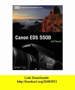 Canon EOS 550D (Spanish Edition) (9788441529809) Jeff Revell , ISBN-10: 8441529809  , ISBN-13: 978-8441529809 ,  , tutorials , pdf , ebook , torrent , downloads , rapidshare , filesonic , hotfile , megaupload , fileserve