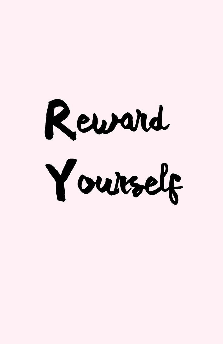 Perfect little reminder to reward yourself! Self care is so important to your physical and mental health.