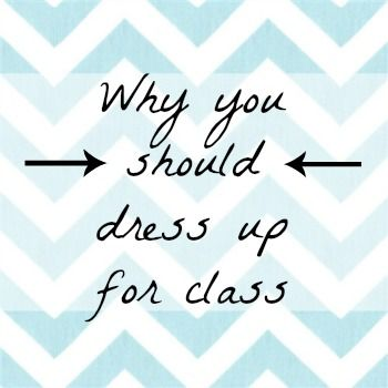 The Darling Daily: College Life: Why You Should Dress Up For Class