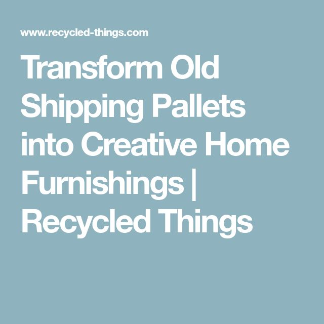 Transform Old Shipping Pallets into Creative Home Furnishings   Recycled Things