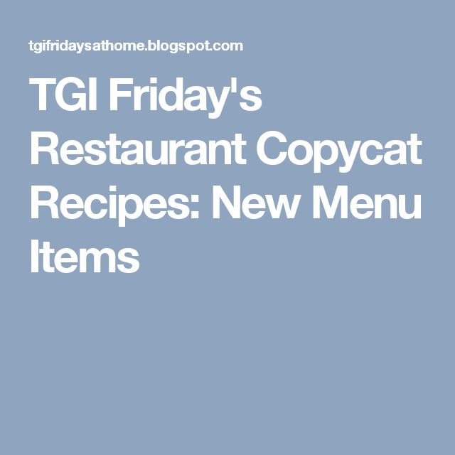 TGI Friday's Restaurant Copycat Recipes: New Menu Items