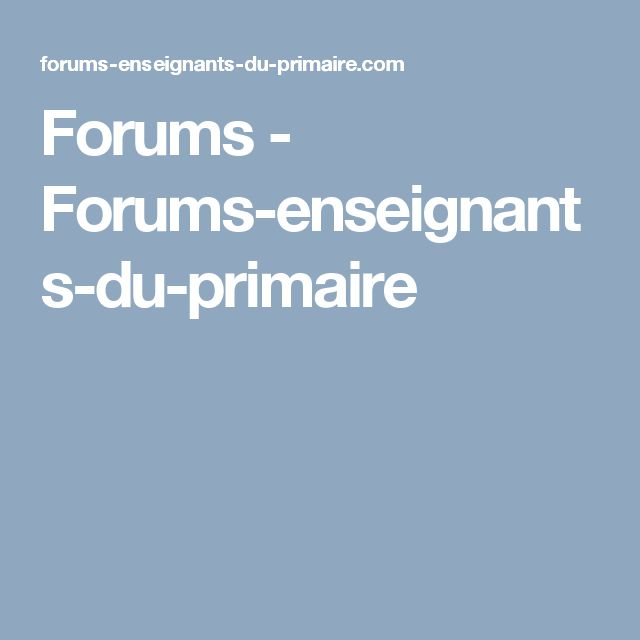 Forums - Forums-enseignants-du-primaire