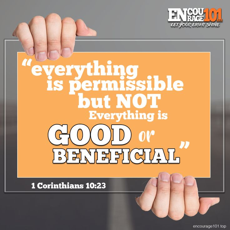"""""""Everything is #Permissible but NOT everything is #beneficial"""" 1 Corinth 10:23 #encourage101"""