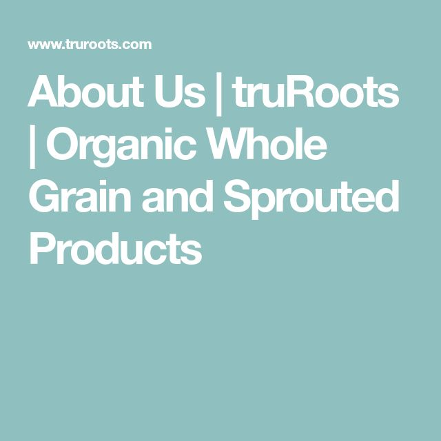 About Us | truRoots | Organic Whole Grain and Sprouted Products
